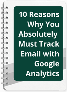 10-reasons-why-you-absolutely-must-track-email-with_ga