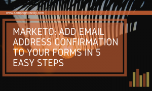 "Add ""Email Confirmation"" To Your Marketo forms in 5 easy steps"